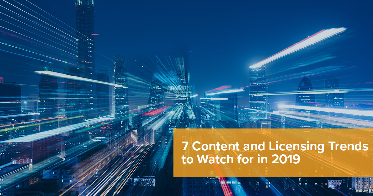 7 Content and Licensing Trends to Watch for in 2019