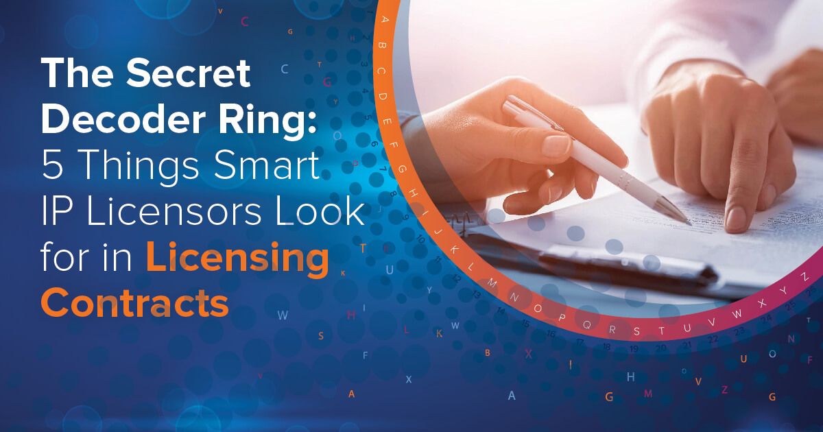 5 Things Smart IP Licensors Look for in Licensing Contracts