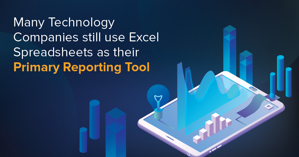 Many technology companies still use Excel spreadsheets as their primary reporting tool