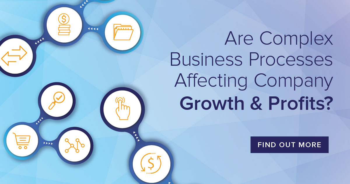 Are Complex Business Processes Affecting your Company Growth & Profits