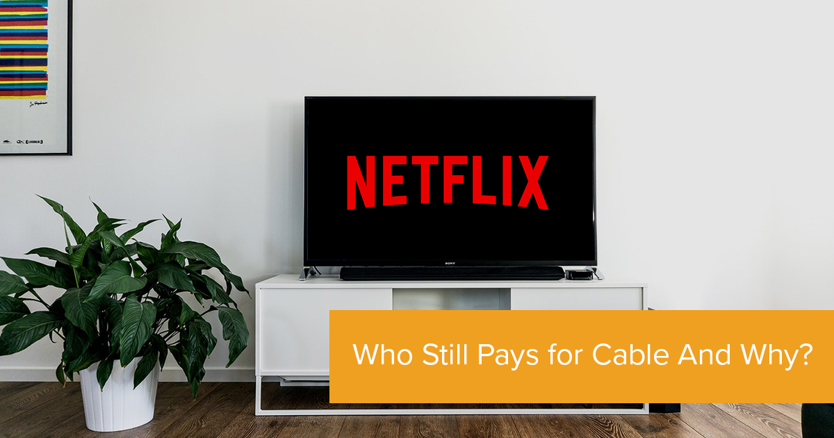 Who Still Pays for Cable? And Why?